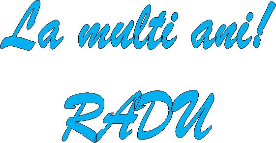 La multi ani, Raducu!